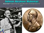 selman abraham waksman awarded nobel prize for his discovery of streptomycin in 1952
