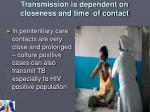 transmission is dependent on closeness and time of contact