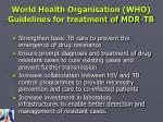 world health organisation who guidelines for treatment of mdr tb
