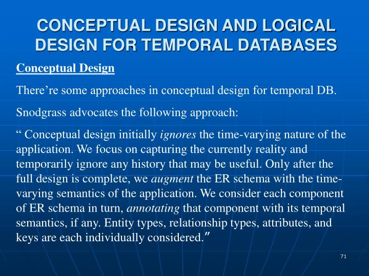 CONCEPTUAL DESIGN AND LOGICAL DESIGN FOR TEMPORAL DATABASES