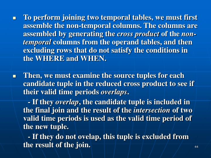 To perform joining two temporal tables, we must first assemble the non-temporal columns. The columns are assembled by generating the