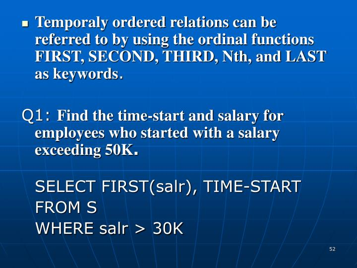 Temporaly ordered relations can be referred to by using the ordinal functions FIRST, SECOND, THIRD, Nth, and LAST as keywords