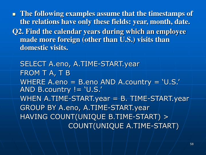 The following examples assume that the timestamps of the relations have only these fields: year, month, date.