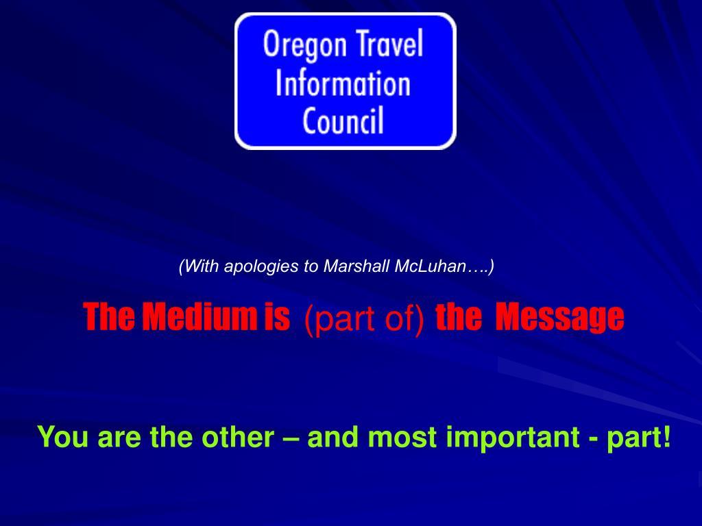 (With apologies to Marshall McLuhan….)