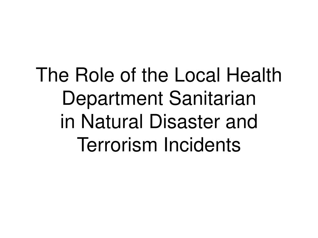 the role of the local health department sanitarian in natural disaster and terrorism incidents l.