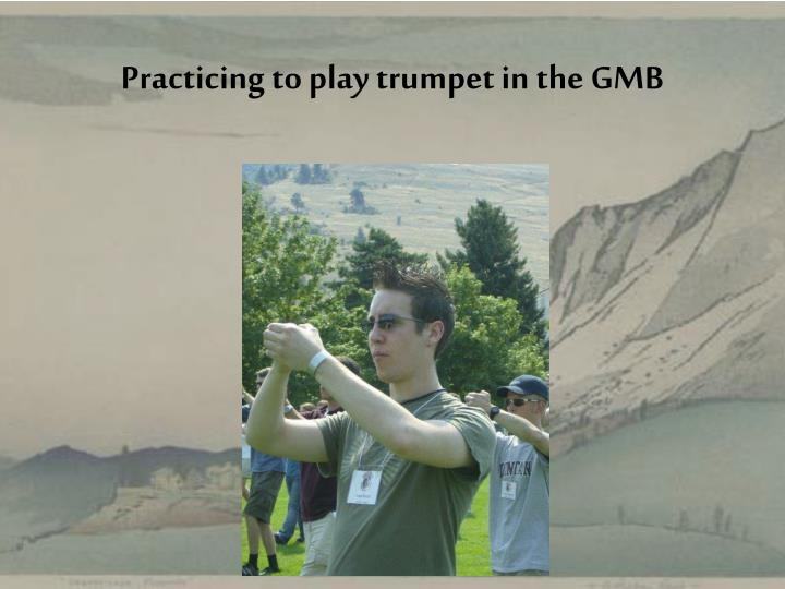 Practicing to play trumpet in the GMB