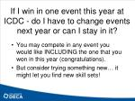 if i win in one event this year at icdc do i have to change events next year or can i stay in it