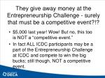 they give away money at the entrepreneurship challenge surely that must be a competitive event