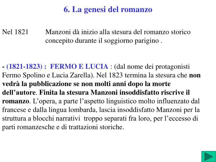 Nel 1821 Manzoni dà inizio alla stesura del romanzo storico concepito durante il soggiorno parigino .