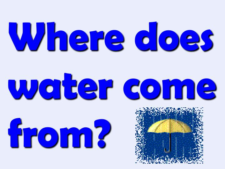 where does water come from n.