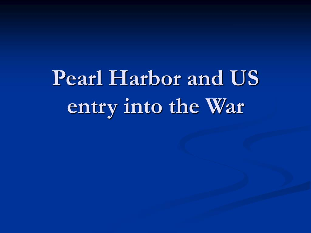 pearl harbor and us entry into the war l.