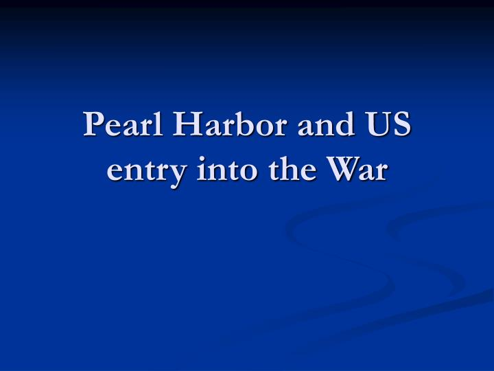 Pearl harbor and us entry into the war