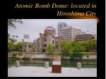 atomic bomb dome located in hiroshima city