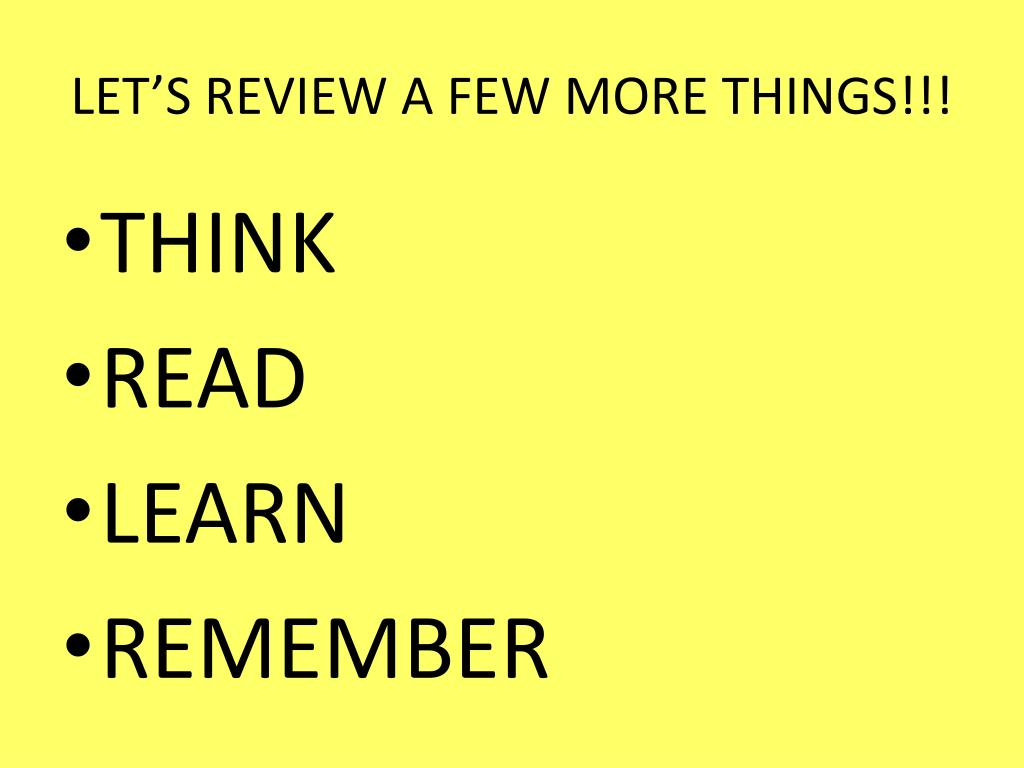 LET'S REVIEW A FEW MORE THINGS!!!
