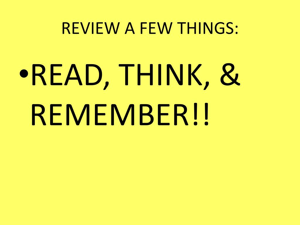 REVIEW A FEW THINGS: