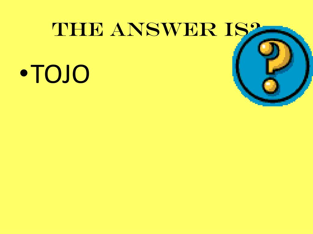 THE ANSWER IS?