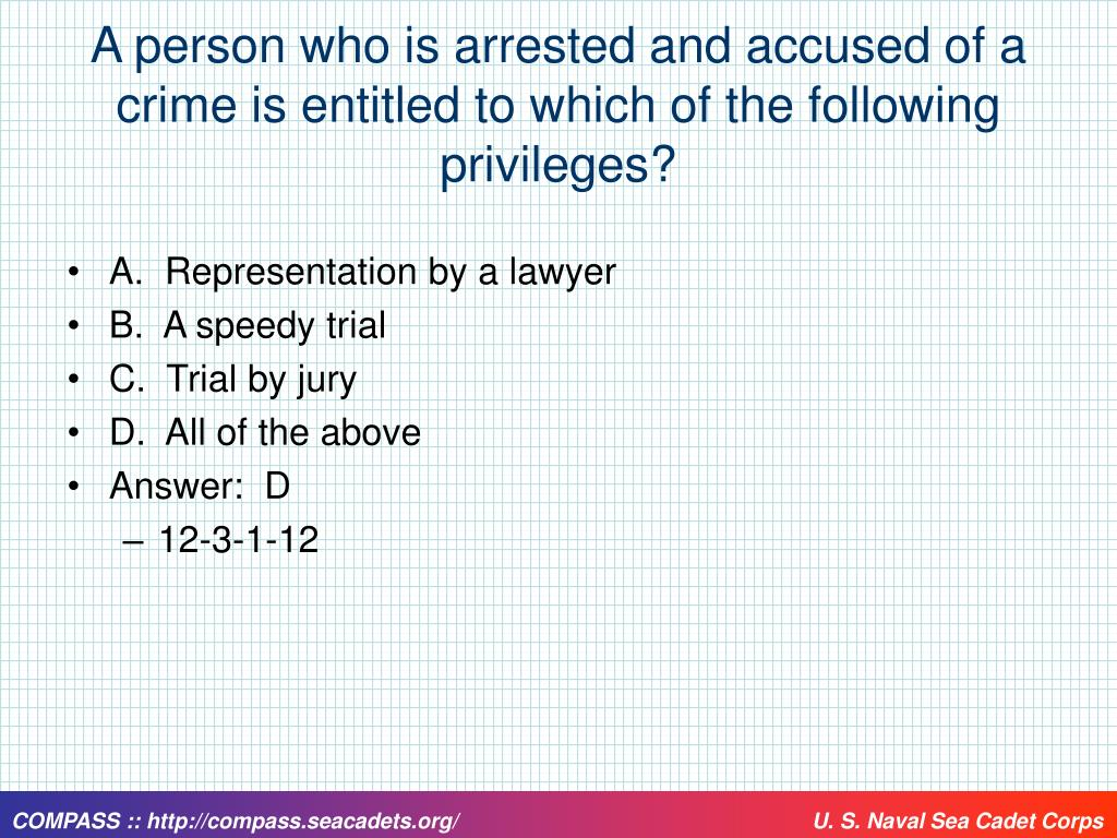 A person who is arrested and accused of a crime is entitled to which of the following privileges?