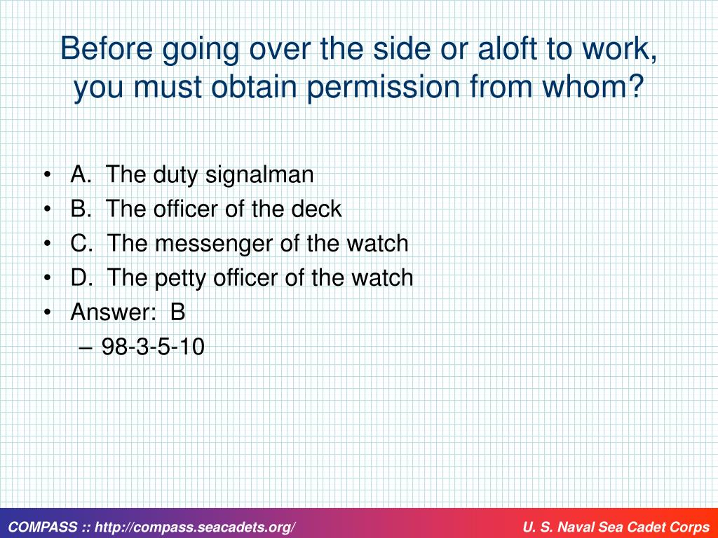 Before going over the side or aloft to work, you must obtain permission from whom?