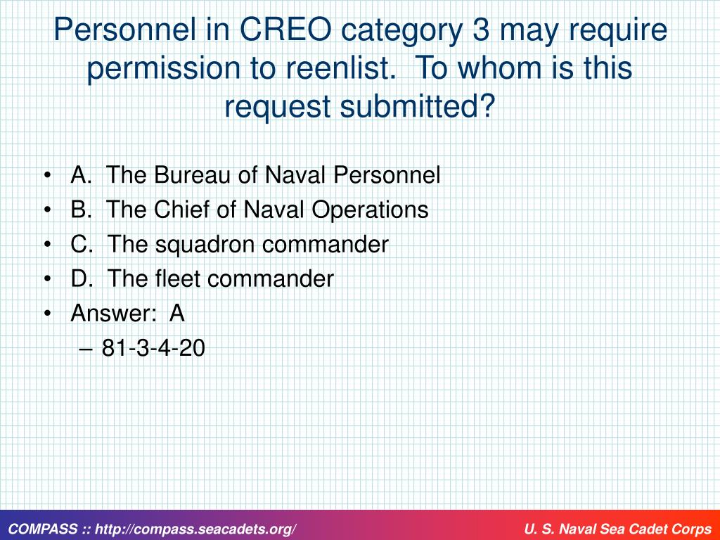 Personnel in CREO category 3 may require permission to reenlist.  To whom is this request submitted?