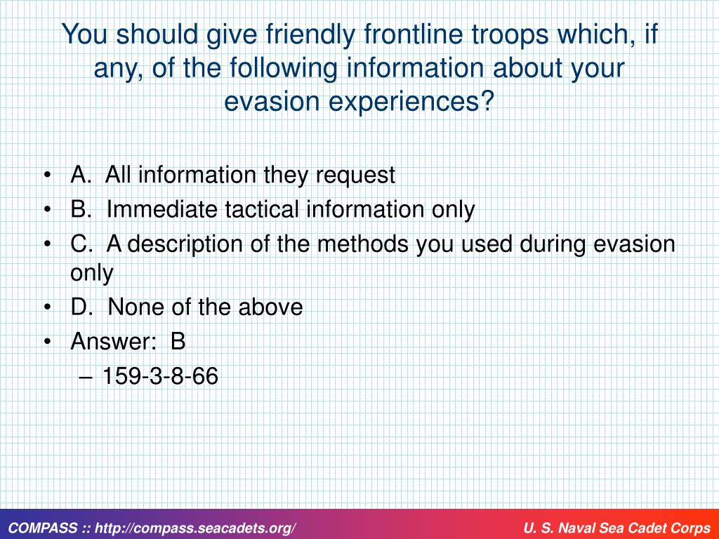 You should give friendly frontline troops which, if any, of the following information about your evasion experiences?
