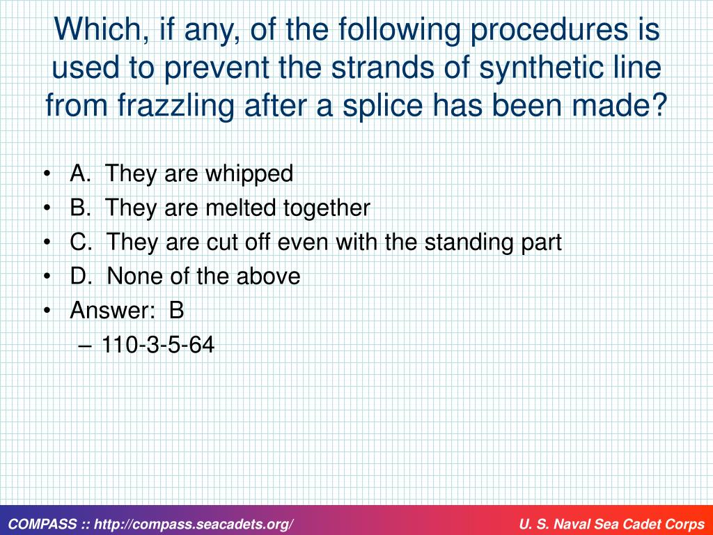 Which, if any, of the following procedures is used to prevent the strands of synthetic line from frazzling after a splice has been made?