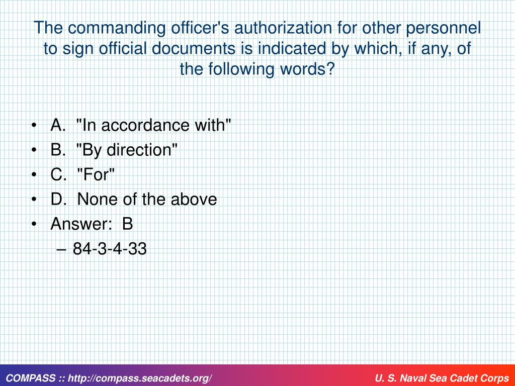 The commanding officer's authorization for other personnel to sign official documents is indicated by which, if any, of the following words?