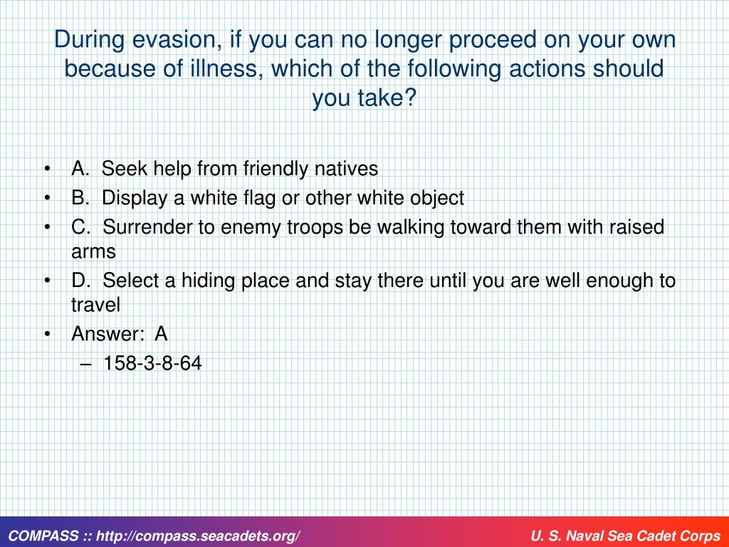 During evasion, if you can no longer proceed on your own because of illness, which of the following actions should you take?