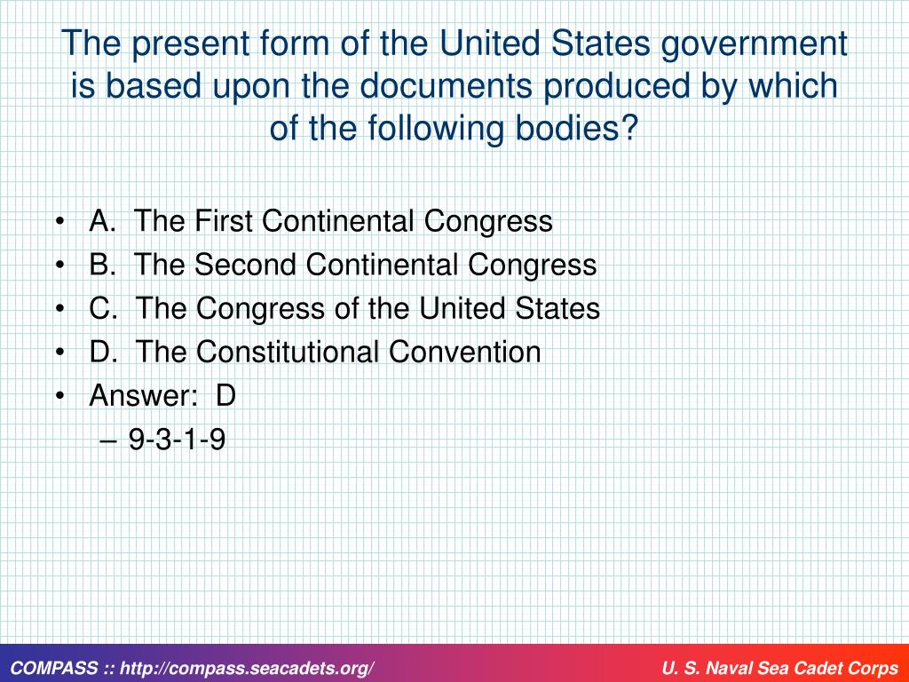 The present form of the United States government is based upon the documents produced by which of the following bodies?
