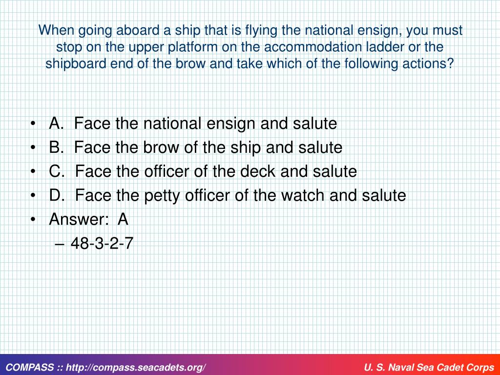 When going aboard a ship that is flying the national ensign, you must stop on the upper platform on the accommodation ladder or the shipboard end of the brow and take which of the following actions?