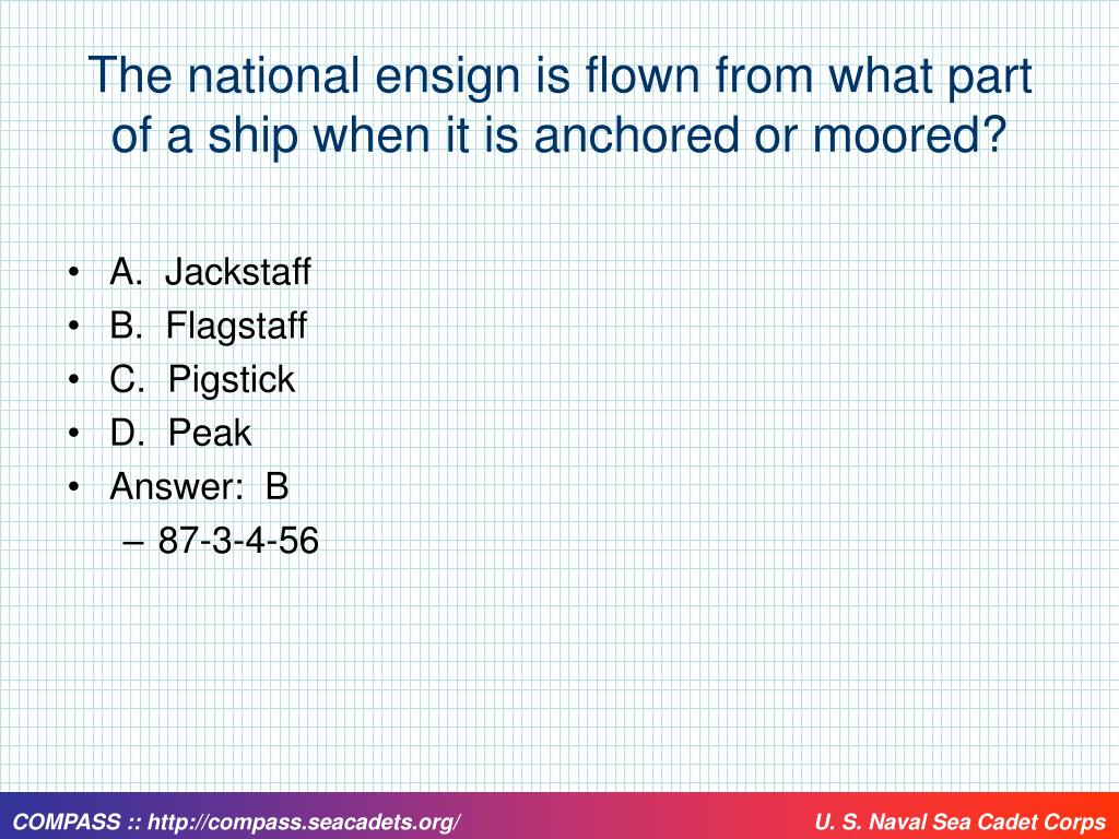 The national ensign is flown from what part of a ship when it is anchored or moored?