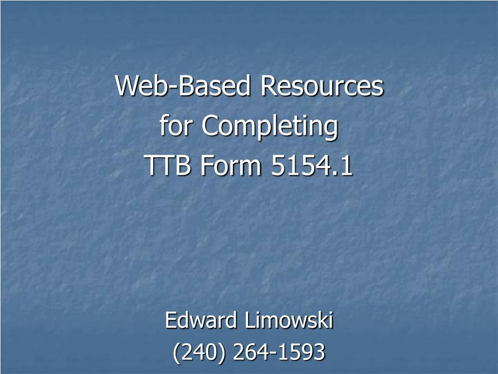 web based resources for completing ttb form 5154 1 edward limowski 240 264 1593 l.