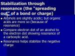 stabilization through resonance the spreading out of a bond or charge