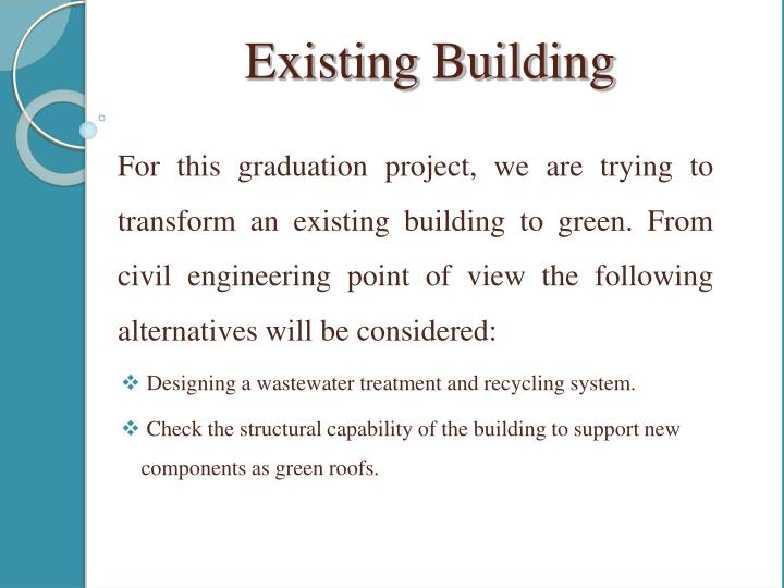 For this graduation project, we are trying to transform an existing building to green. From civil engineering point of view the following alternatives will be considered: