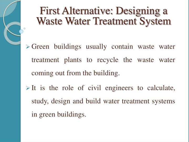 Green buildings usually contain waste water treatment plants to recycle the waste water coming out from the building.