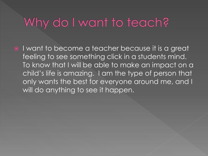 Why do I want to teach?