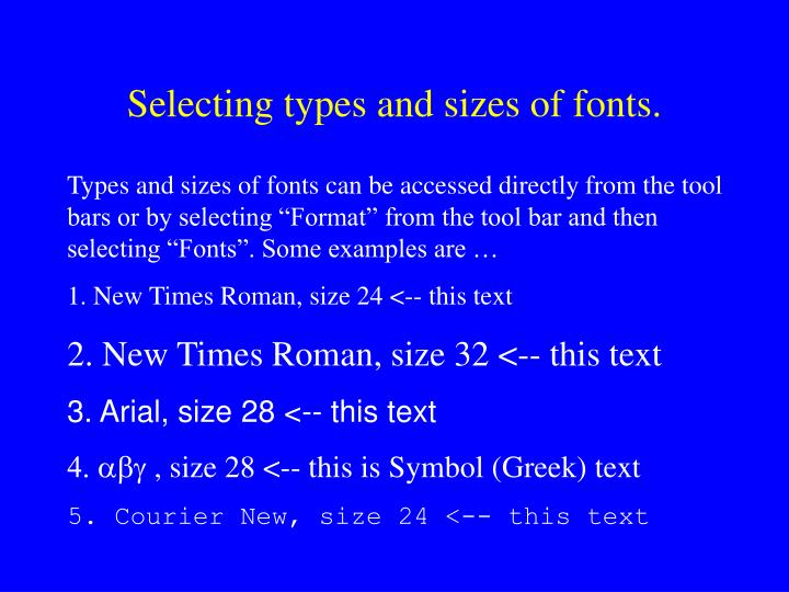 Selecting types and sizes of fonts.