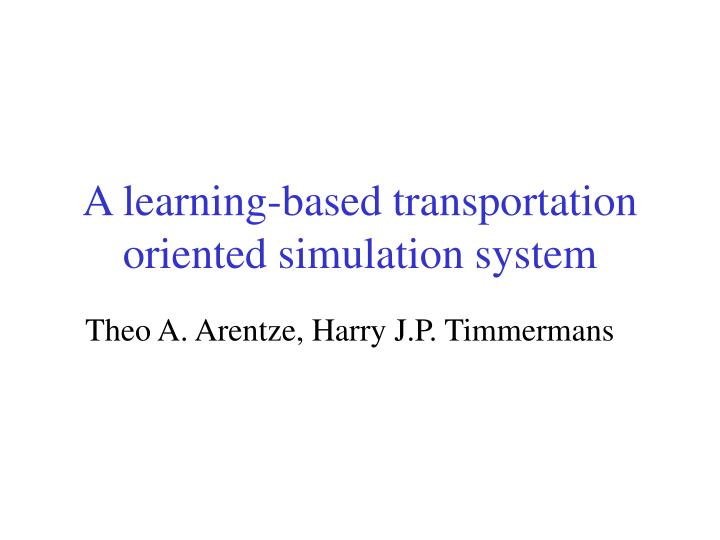 A learning based transportation oriented simulation system