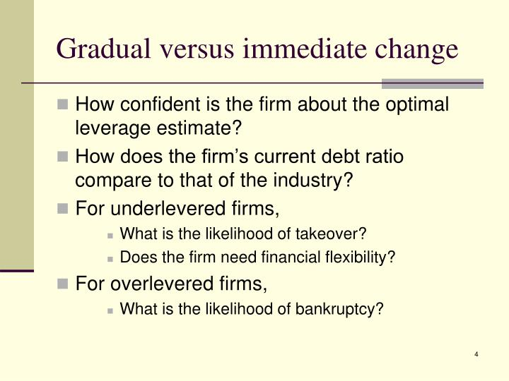 Gradual versus immediate change