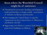 areas where the waterbird council might be of assistance
