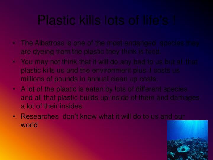 Plastic kills lots of life s