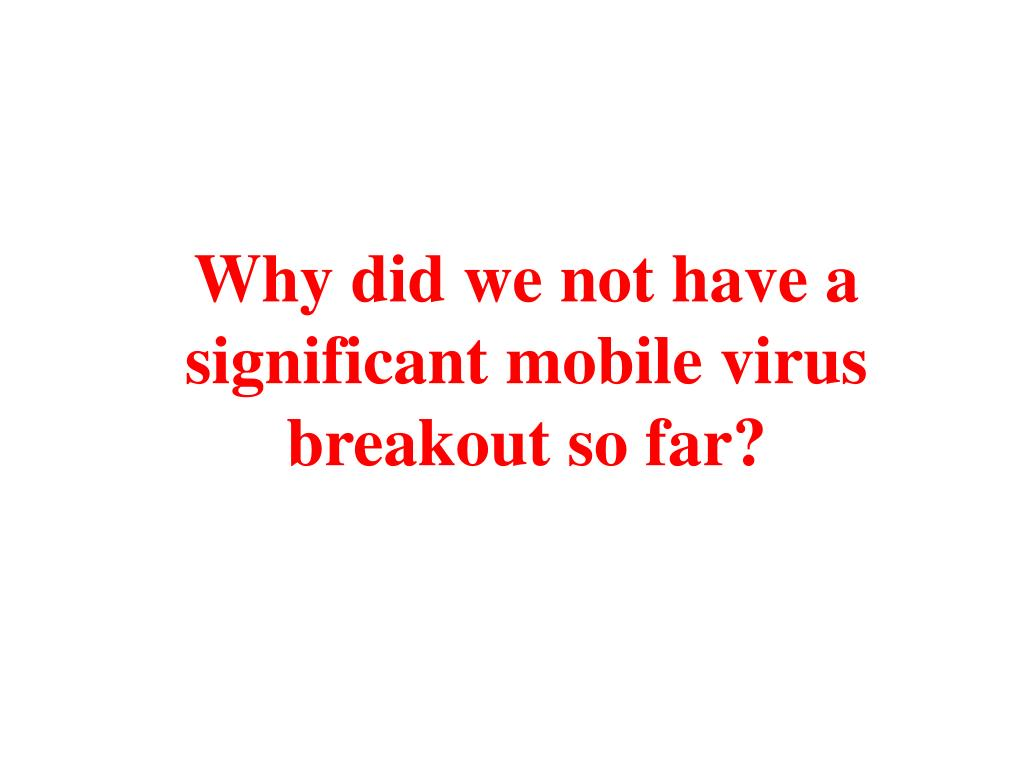 Why did we not have a significant mobile virus breakout so far?