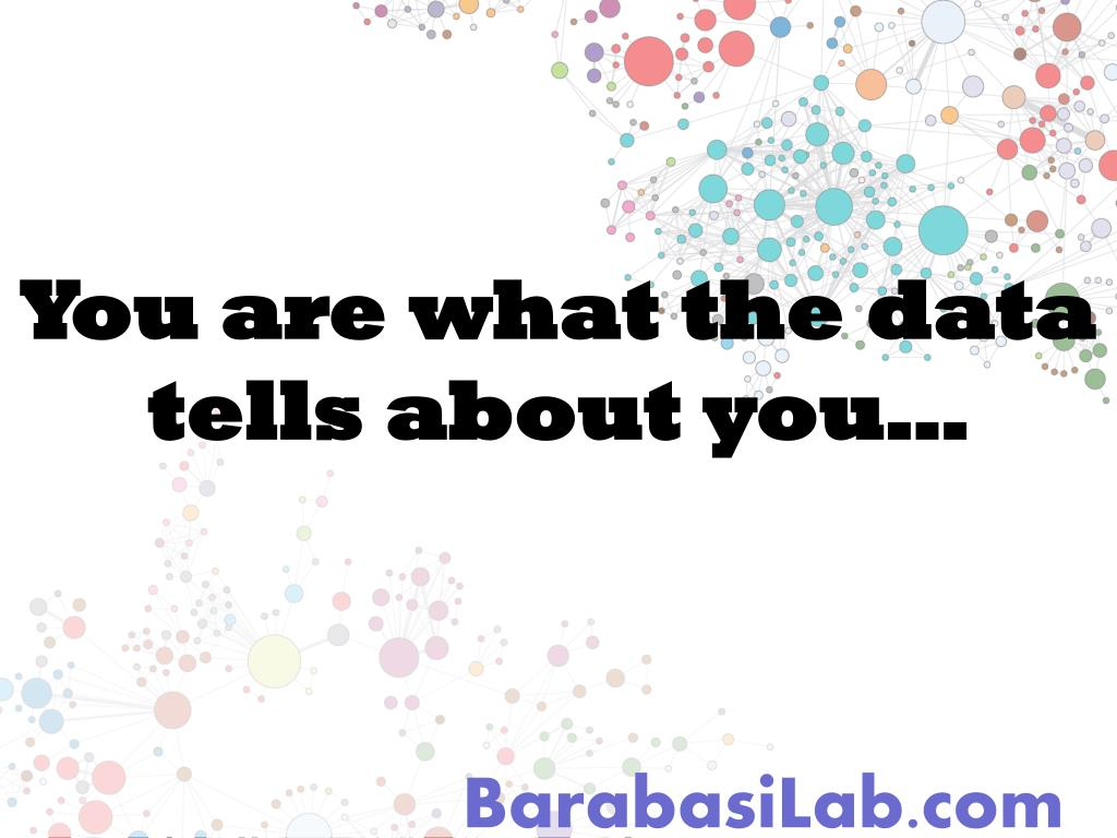 You are what the data tells about you…