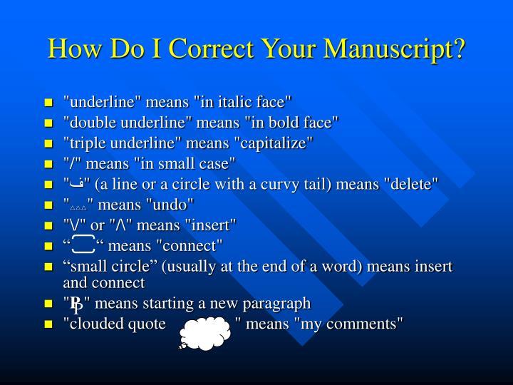 How Do I Correct Your Manuscript?