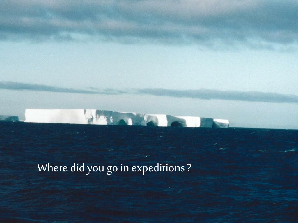 Where did you go in expeditions ?