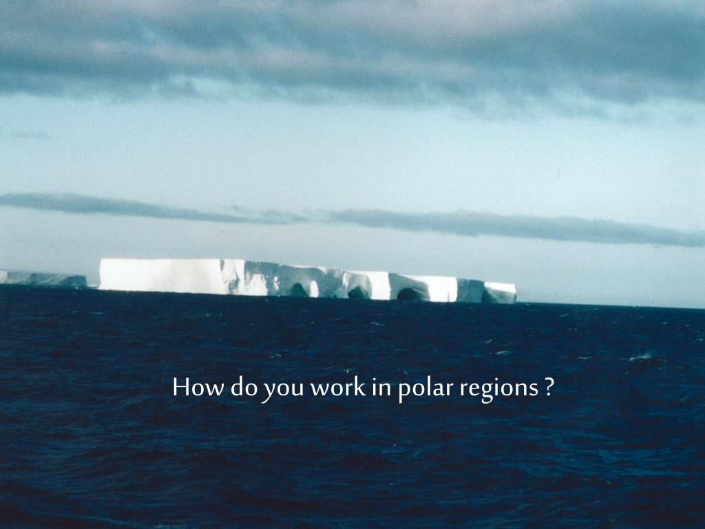 How do you work in polar regions ?