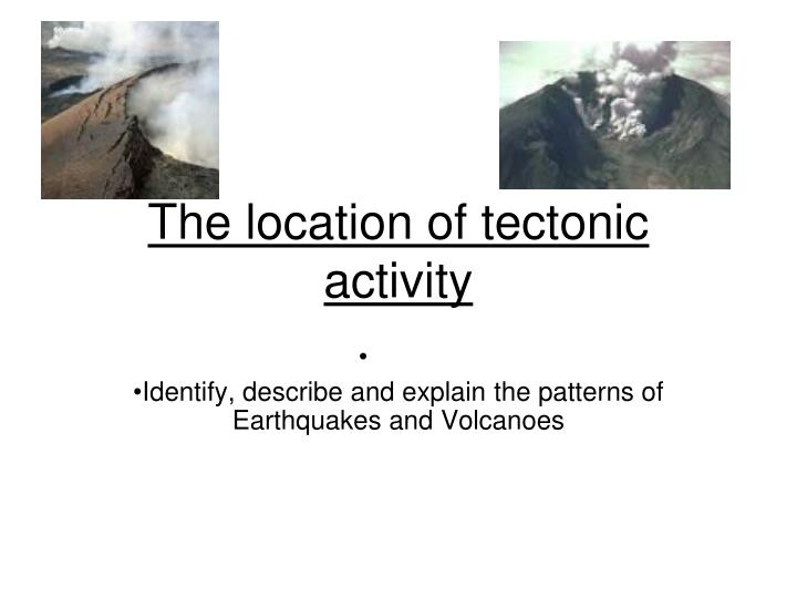 the location of tectonic activity n.