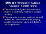 sur 284 principles of surgical assisting 4 credit hours