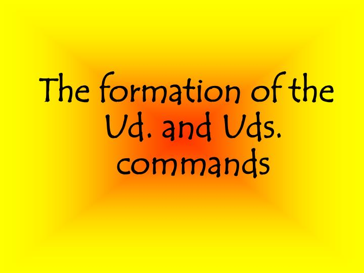 The formation of the Ud. and Uds. commands