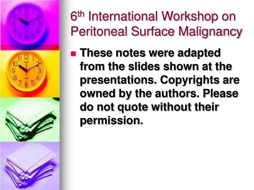 6 th international workshop on peritoneal surface malignancy l.