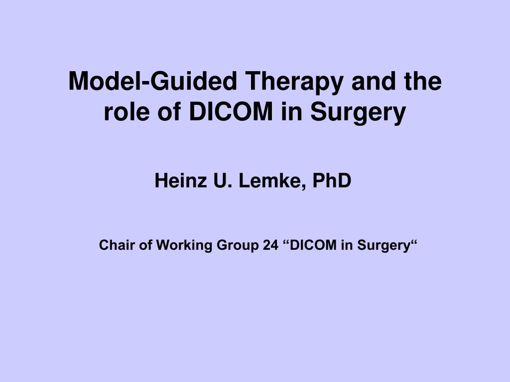 model guided therapy and the role of dicom in surgery l.